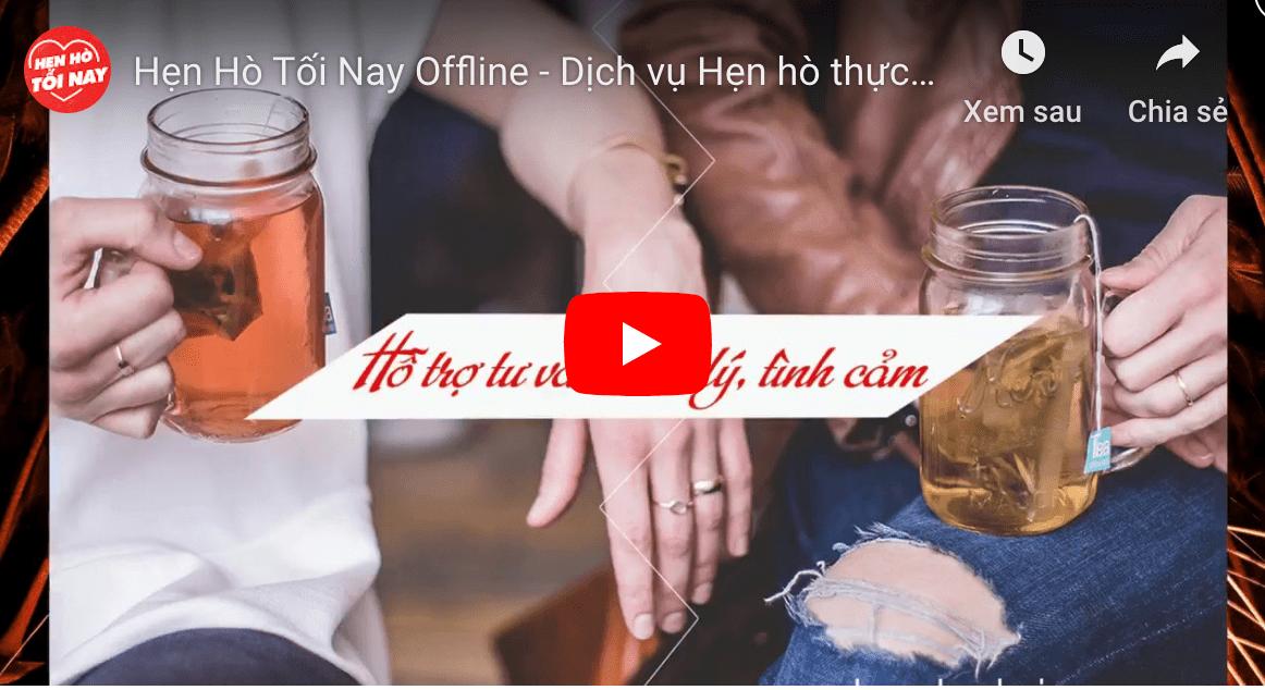 Hẹn Hò Tối Nay Offline - Dịch vụ hẹn hò thực tế, tìm bạn đời nghiêm túc tiến tới hôn nhân